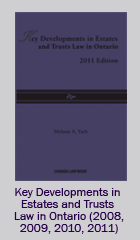 Key Developments in Estates and Trusts Law in Ontario, 2011 Edition